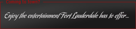 Enjoy the Entertainment Fort Lauderdale has to Offer